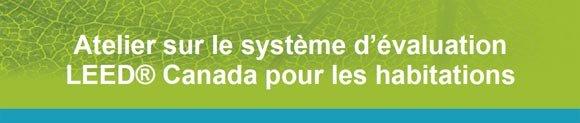 Atelier sur le système d'évaluation LEED® Canada pour les habitations